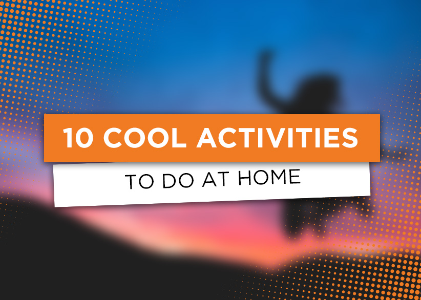 10 activities to do at home
